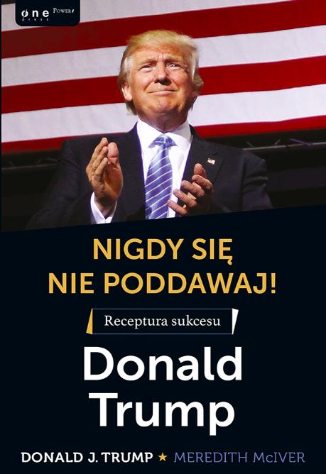 Donald Trump autobiografia Nigdy się nie poddawaj fragment
